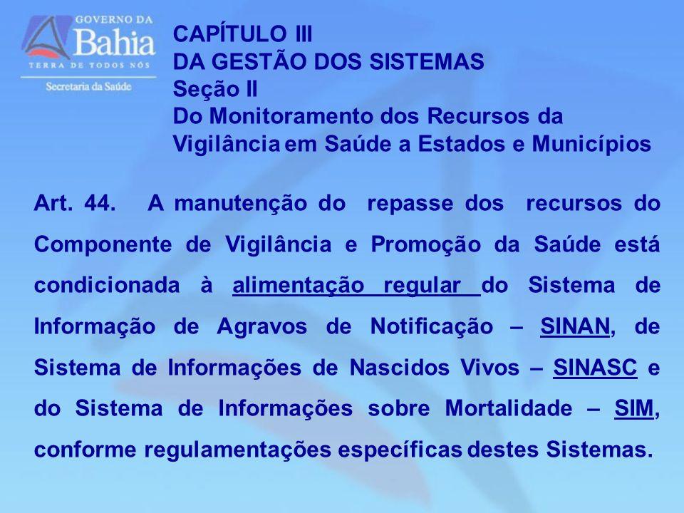 CAPÍTULO III DA GESTÃO DOS SISTEMAS Seção II Do Monitoramento dos Recursos da Vigilância em Saúde a Estados e Municípios Art. 44. A manutenção do repa