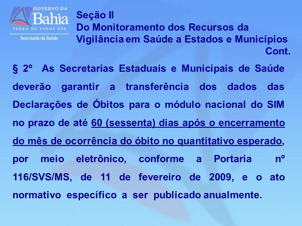 § 2º As Secretarias Estaduais e Municipais de Saúde deverão garantir a transferência dos dados das Declarações de Óbitos para o módulo nacional do SIM