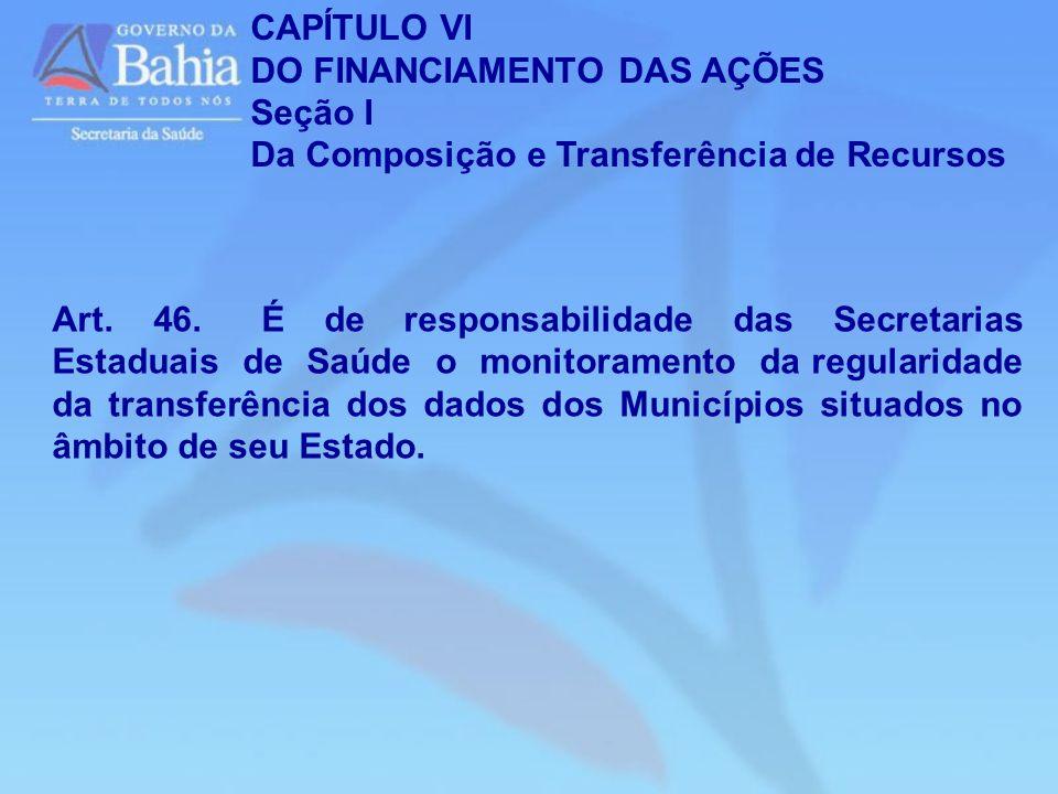 Art. 46. É de responsabilidade das Secretarias Estaduais de Saúde o monitoramento da regularidade da transferência dos dados dos Municípios situados n