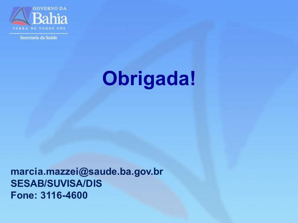 Obrigada! marcia.mazzei@saude.ba.gov.br SESAB/SUVISA/DIS Fone: 3116-4600