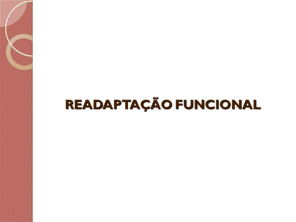 READAPTAÇÃO FUNCIONAL O que é readaptação funcional.