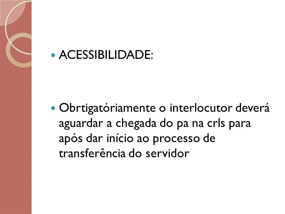 ACESSIBILIDADE: Obrtigatóriamente o interlocutor deverá aguardar a chegada do pa na crls para após dar início ao processo de transferência do servidor