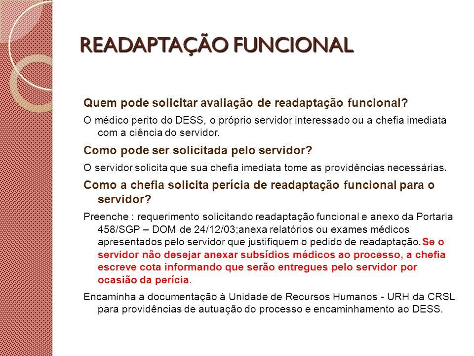 READAPTAÇÃO FUNCIONAL Quem pode solicitar avaliação de readaptação funcional? O médico perito do DESS, o próprio servidor interessado ou a chefia imed