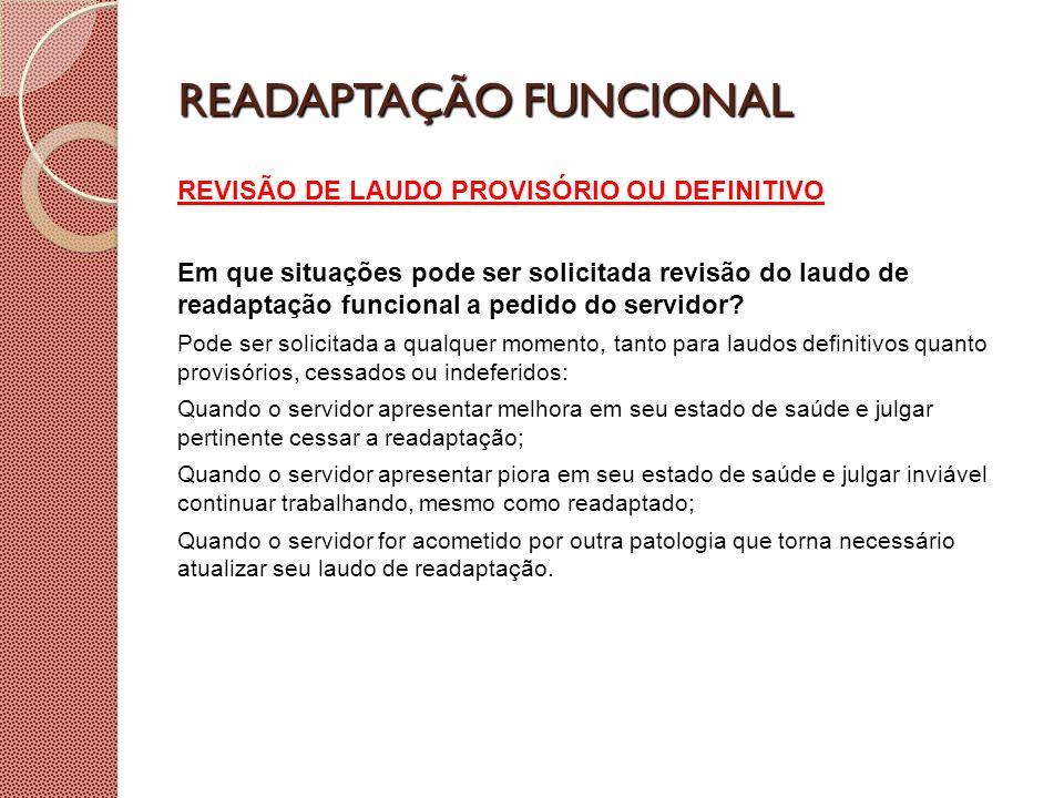 READAPTAÇÃO FUNCIONAL REVISÃO DE LAUDO PROVISÓRIO OU DEFINITIVO Em que situações pode ser solicitada revisão do laudo de readaptação funcional a pedid