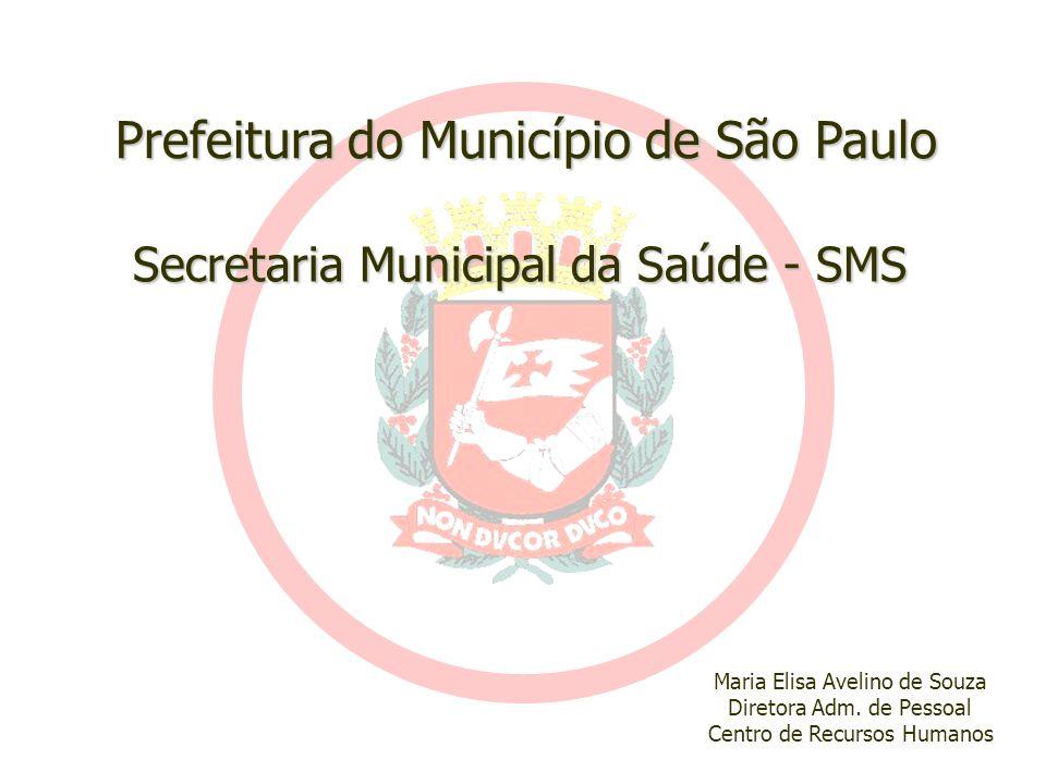 Prefeitura do Município de São Paulo Secretaria Municipal da Saúde - SMS Maria Elisa Avelino de Souza Diretora Adm. de Pessoal Centro de Recursos Huma