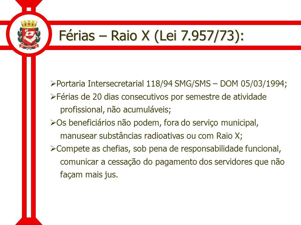 Férias – Raio X (Lei 7.957/73): Portaria Intersecretarial 118/94 SMG/SMS – DOM 05/03/1994; Férias de 20 dias consecutivos por semestre de atividade pr