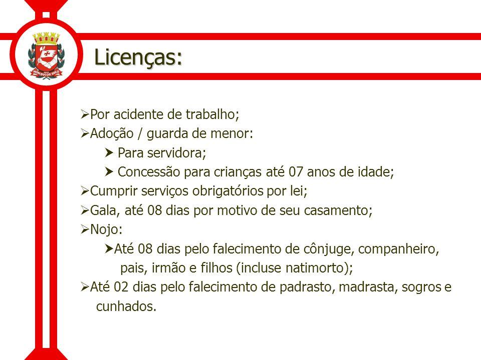 Licenças: Por acidente de trabalho; Adoção / guarda de menor: Para servidora; Concessão para crianças até 07 anos de idade; Cumprir serviços obrigatór
