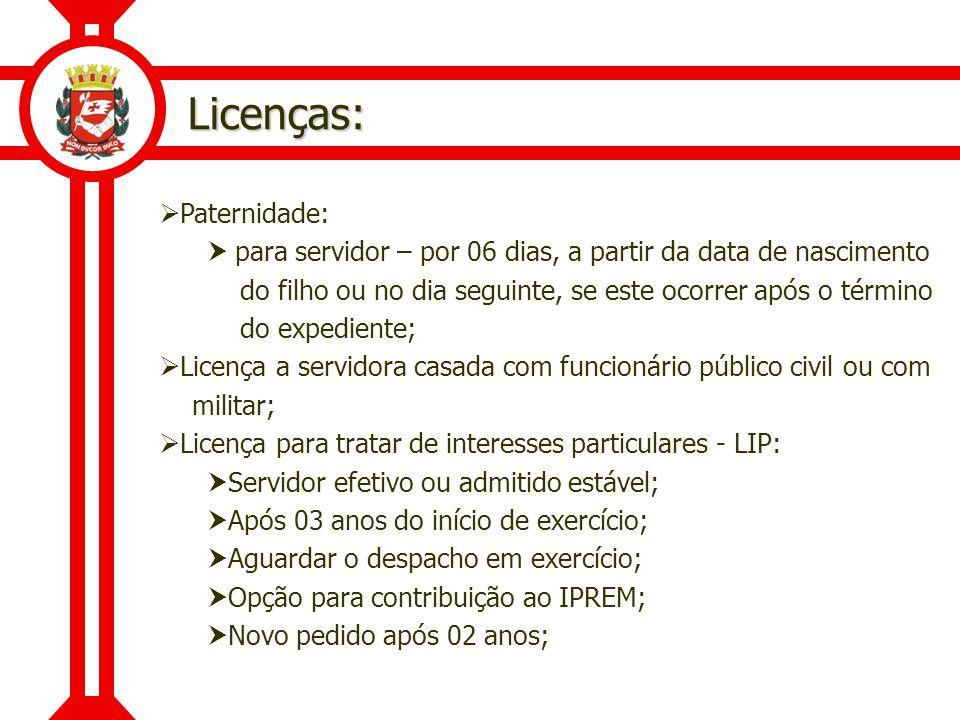 Licenças: Paternidade: para servidor – por 06 dias, a partir da data de nascimento do filho ou no dia seguinte, se este ocorrer após o término do expe