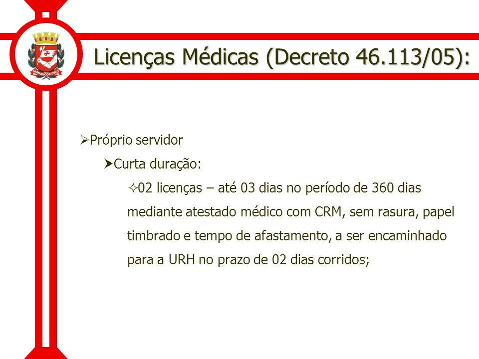 Licenças Médicas (Decreto 46.113/05): Próprio servidor Curta duração: 02 licenças – até 03 dias no período de 360 dias mediante atestado médico com CR