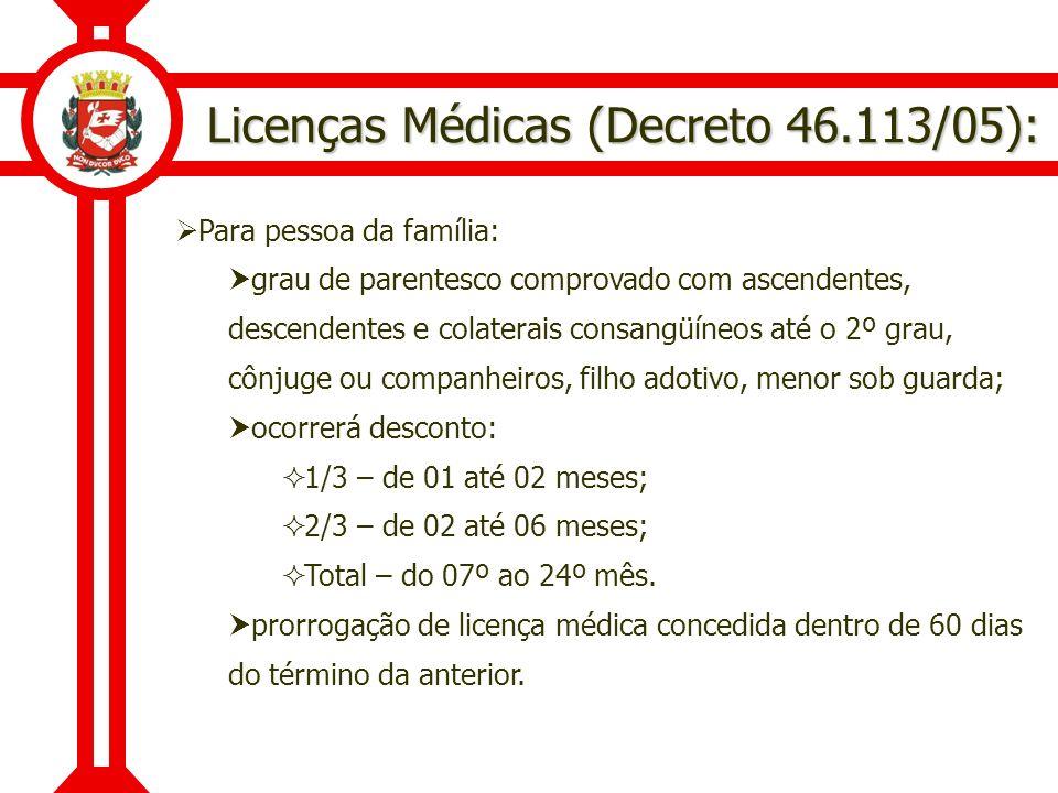 Licenças Médicas (Decreto 46.113/05): Para pessoa da família: grau de parentesco comprovado com ascendentes, descendentes e colaterais consangüíneos a