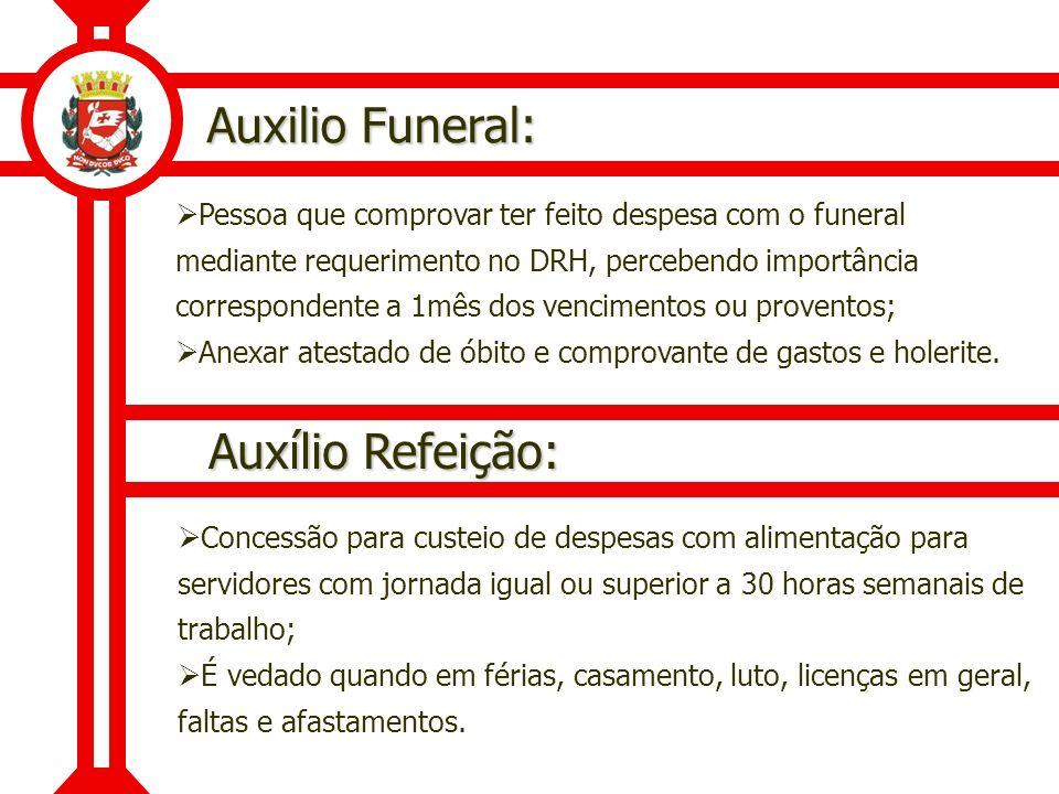 Auxilio Funeral: Pessoa que comprovar ter feito despesa com o funeral mediante requerimento no DRH, percebendo importância correspondente a 1mês dos v