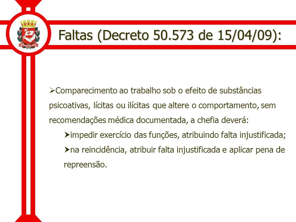 Faltas (Decreto 50.573 de 15/04/09): Comparecimento ao trabalho sob o efeito de substâncias psicoativas, lícitas ou ilícitas que altere o comportament