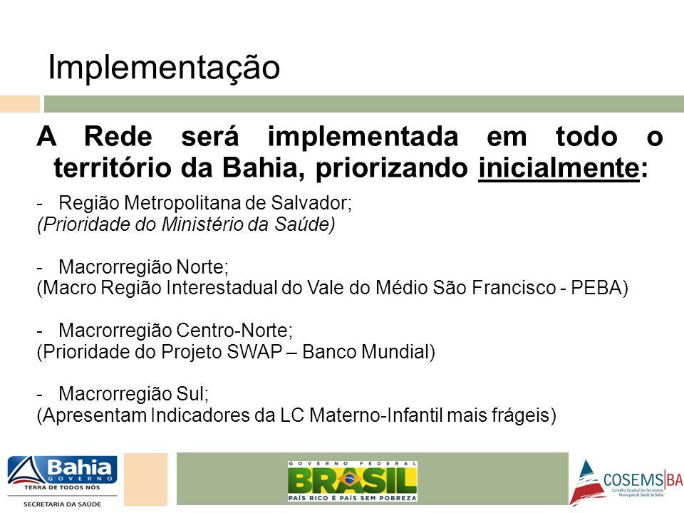 24/05/11 A Rede será implementada em todo o território da Bahia, priorizando inicialmente: - Região Metropolitana de Salvador; (Prioridade do Ministér