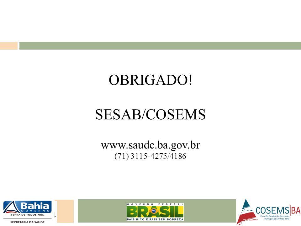 24/05/11 OBRIGADO! SESAB/COSEMS www.saude.ba.gov.br (71) 3115-4275/4186