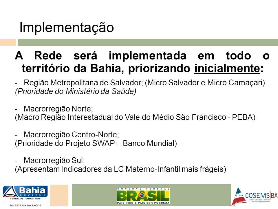 24/05/11 A Rede será implementada em todo o território da Bahia, priorizando inicialmente: - Região Metropolitana de Salvador; (Micro Salvador e Micro
