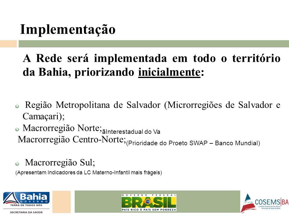 24/05/11 A Rede será implementada em todo o território da Bahia, priorizando inicialmente: Região Metropolitana de Salvador (Microrregiões de Salvador