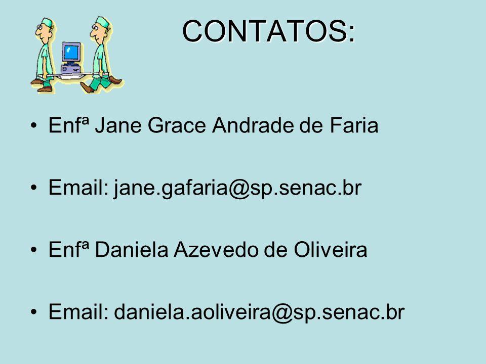 CONTATOS: Enfª Jane Grace Andrade de Faria Email: jane.gafaria@sp.senac.br Enfª Daniela Azevedo de Oliveira Email: daniela.aoliveira@sp.senac.br