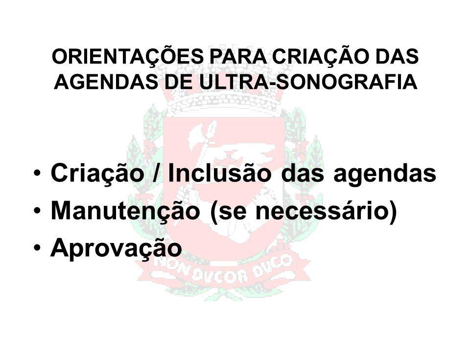 ORIENTAÇÕES PARA CRIAÇÃO DAS AGENDAS DE ULTRA-SONOGRAFIA Criação / Inclusão das agendas Manutenção (se necessário) Aprovação