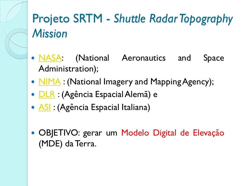 Projeto SRTM - Shuttle Radar Topography Mission NASA: (National Aeronautics and Space Administration); NASA NIMA : (National Imagery and Mapping Agenc