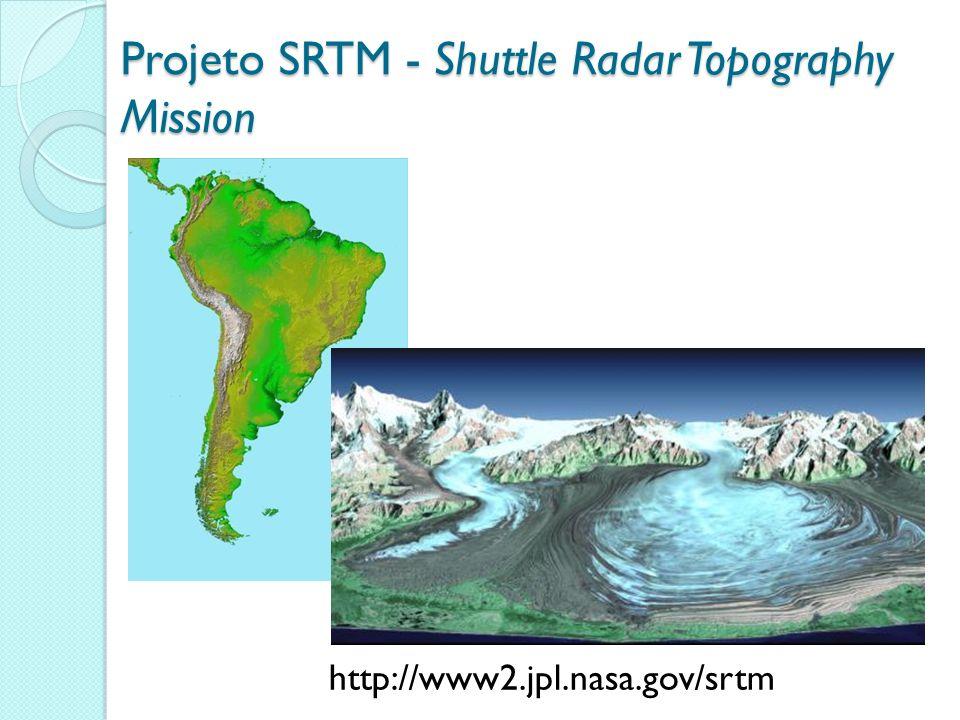 Projeto SRTM - Shuttle Radar Topography Mission http://www2.jpl.nasa.gov/srtm