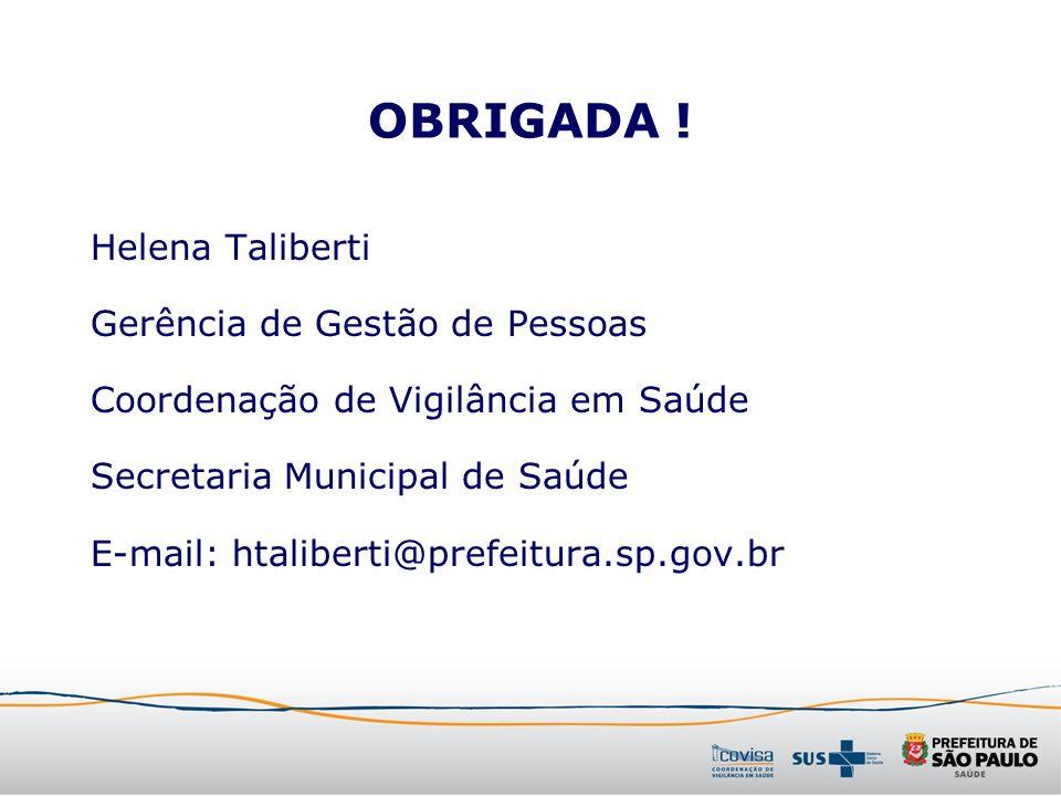 OBRIGADA ! Helena Taliberti Gerência de Gestão de Pessoas Coordenação de Vigilância em Saúde Secretaria Municipal de Saúde E-mail: htaliberti@prefeitu