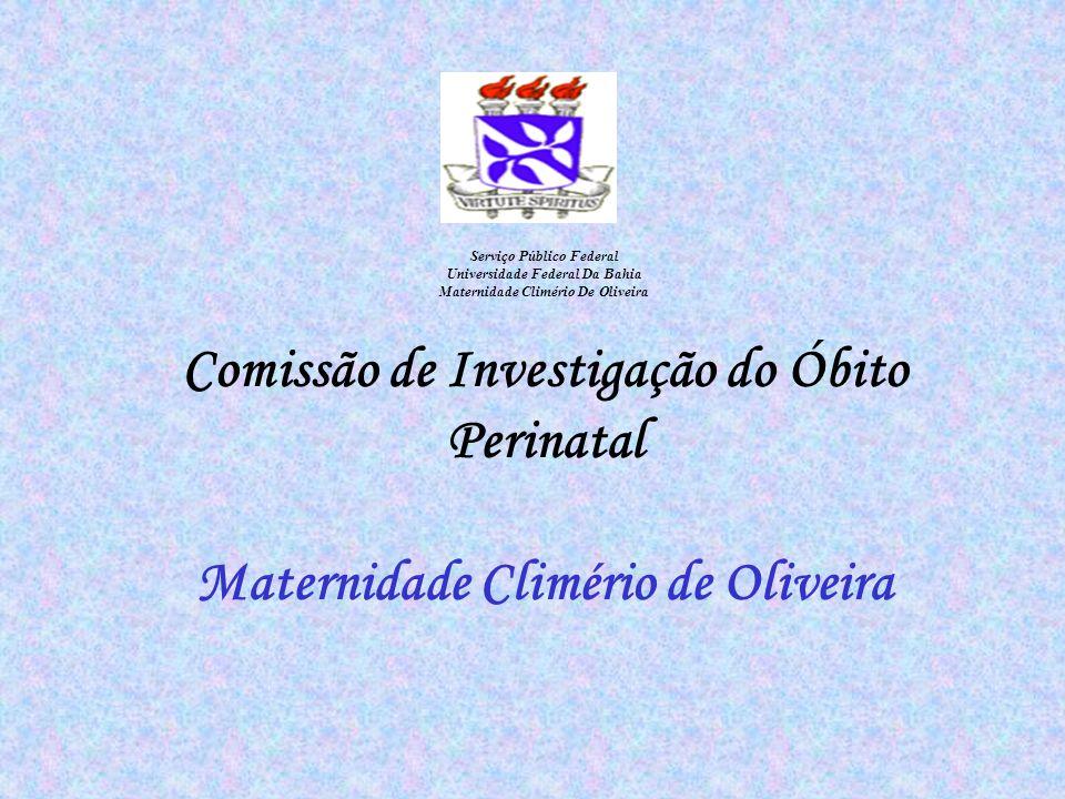 Serviço Público Federal Universidade Federal Da Bahia Maternidade Climério De Oliveira Comissão de Investigação do Óbito Perinatal Maternidade Climéri
