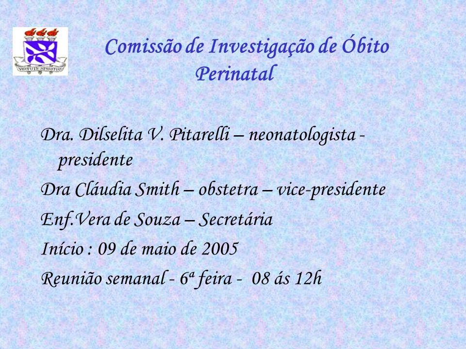 Comissão de Investigação de Óbito Perinatal Dra. Dilselita V. Pitarelli – neonatologista - presidente Dra Cláudia Smith – obstetra – vice-presidente E