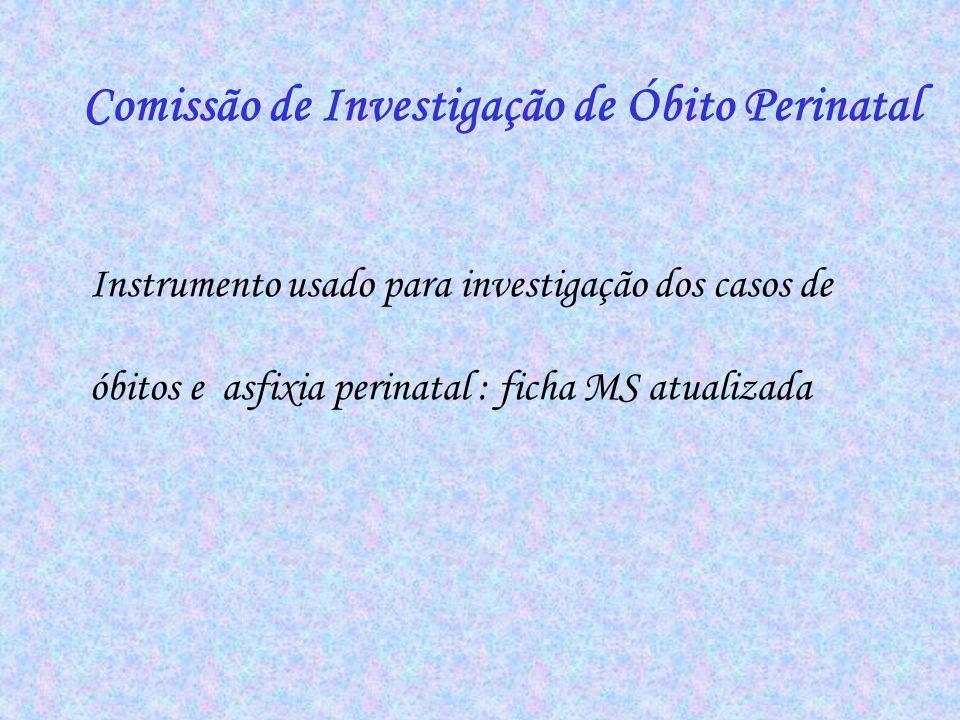 Comissão de Investigação de Óbito Perinatal Instrumento usado para investigação dos casos de óbitos e asfixia perinatal : ficha MS atualizada