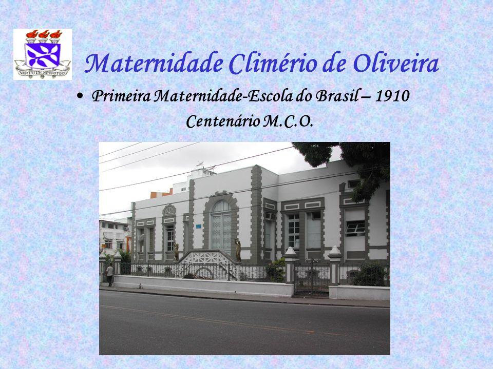 Maternidade Climério de Oliveira Primeira Maternidade-Escola do Brasil – 1910 Centenário M.C.O.