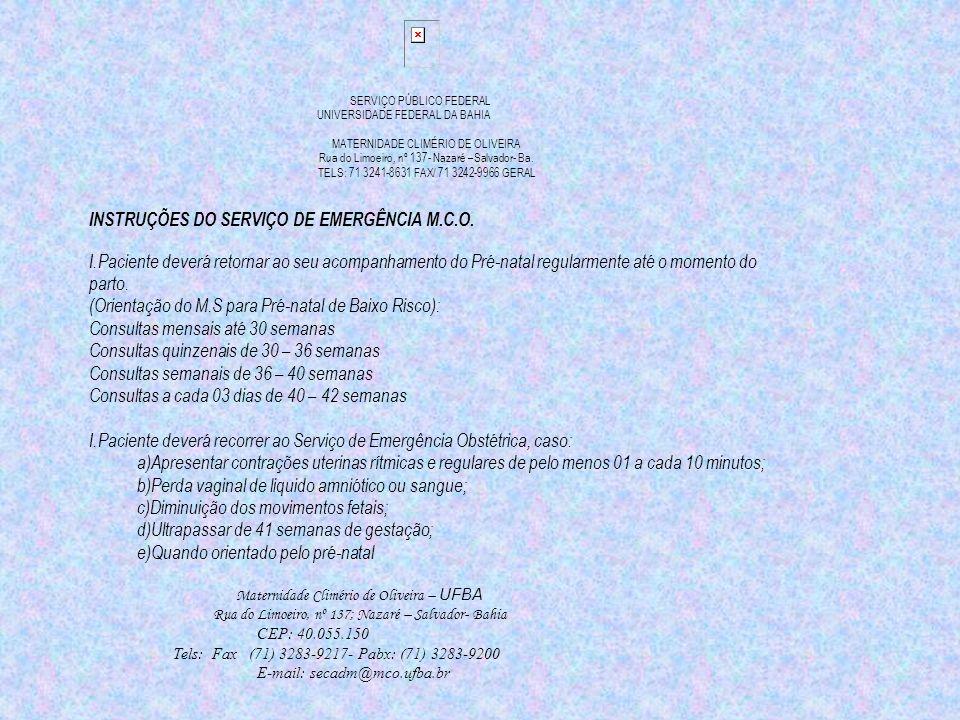 SERVIÇO PÚBLICO FEDERAL UNIVERSIDADE FEDERAL DA BAHIA MATERNIDADE CLIMÉRIO DE OLIVEIRA Rua do Limoeiro, nº 137- Nazaré –Salvador- Ba. TELS: 71 3241-86