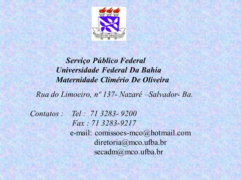 Serviço Público Federal Universidade Federal Da Bahia Maternidade Climério De Oliveira Rua do Limoeiro, nº 137- Nazaré –Salvador- Ba. Contatos : Tel :