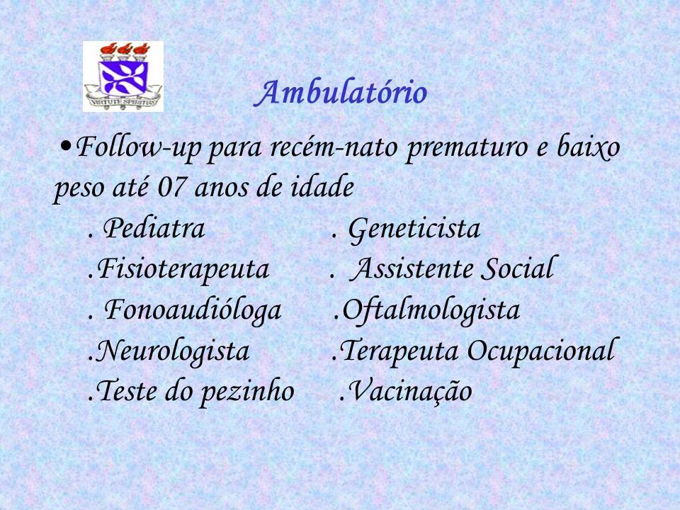 Ambulatório Follow-up para recém-nato prematuro e baixo peso até 07 anos de idade. Pediatra. Geneticista.Fisioterapeuta. Assistente Social. Fonoaudiól