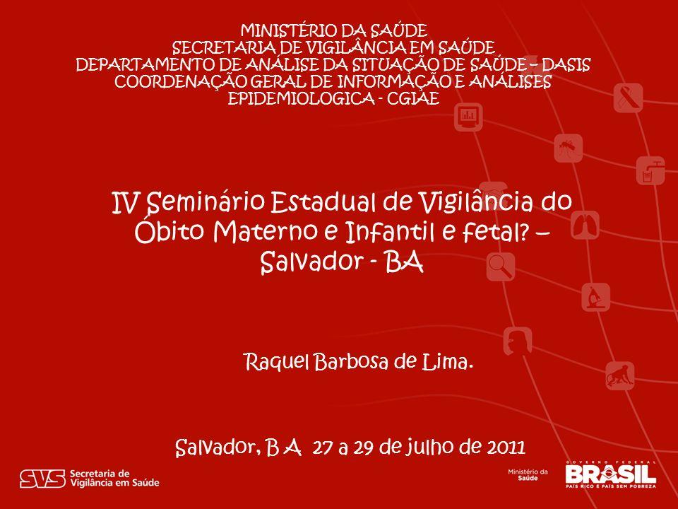 Salvador, B A 27 a 29 de julho de 2011 Raquel Barbosa de Lima. IV Seminário Estadual de Vigilância do Óbito Materno e Infantil e fetal? – Salvad0r - B