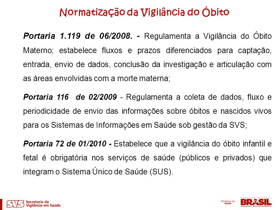 Portaria 1.119 de 06/2008. - Regulamenta a Vigilância do Óbito Materno; estabelece fluxos e prazos diferenciados para captação, entrada, envio de dado