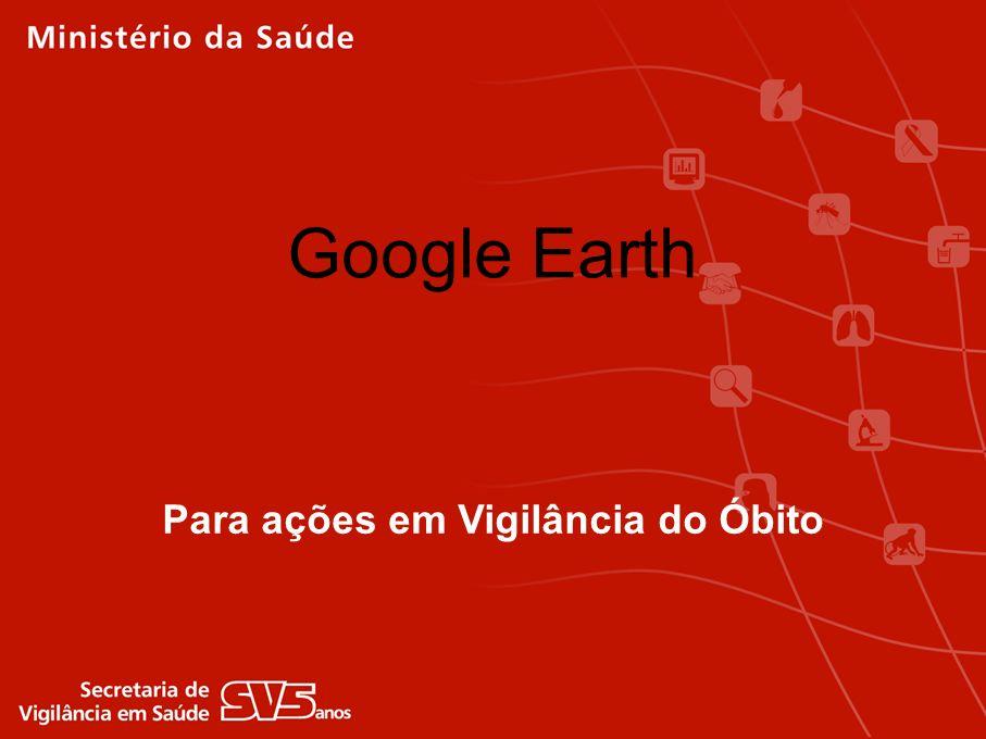 Google Earth Para ações em Vigilância do Óbito