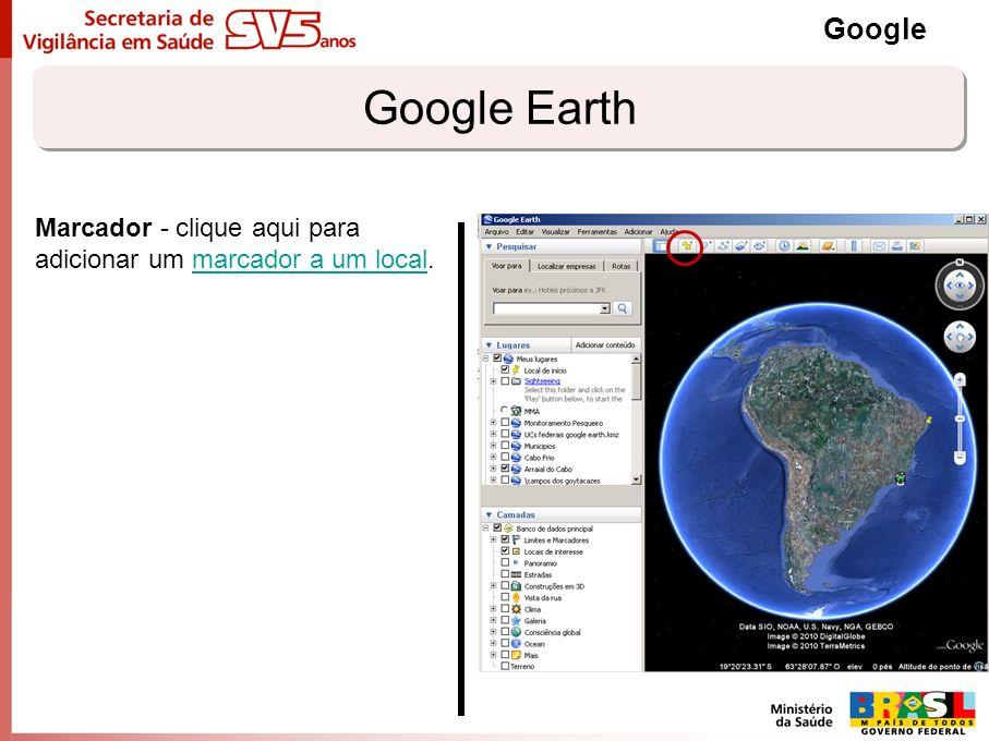 Google Earth Google Marcador - clique aqui para adicionar um marcador a um local.marcador a um local