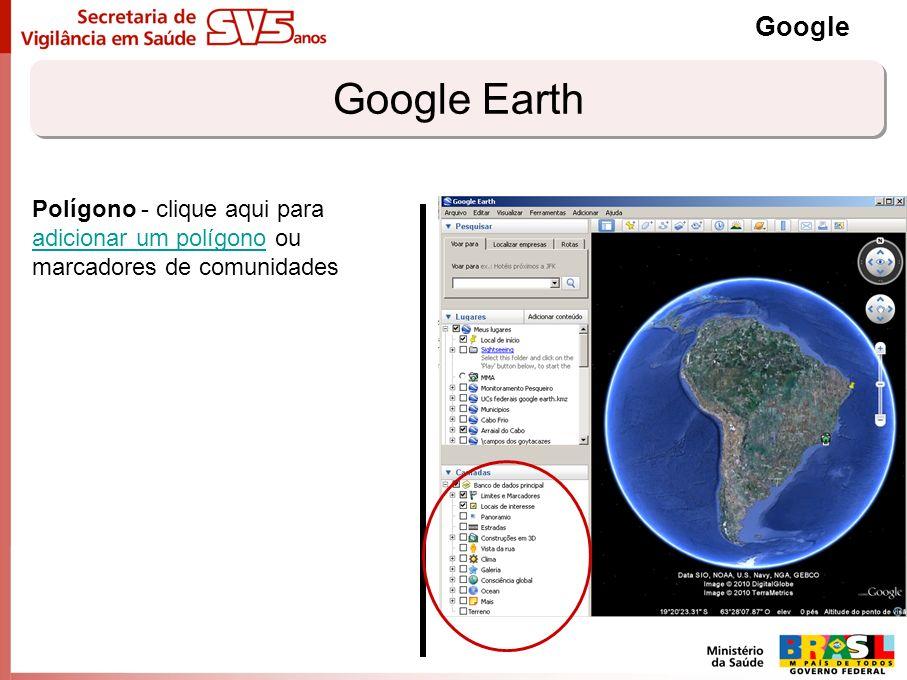 Google Earth Google Polígono - clique aqui para adicionar um polígono ou marcadores de comunidades adicionar um polígono