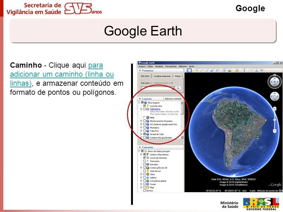 Google Earth Google Caminho - Clique aqui para adicionar um caminho (linha ou linhas), e armazenar conteúdo em formato de pontos ou polígonos.para adi
