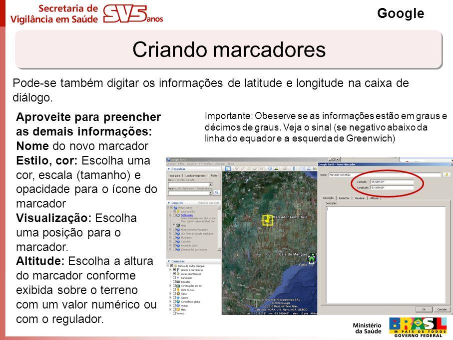 Criando marcadores Google Pode-se também digitar os informações de latitude e longitude na caixa de diálogo. Aproveite para preencher as demais inform