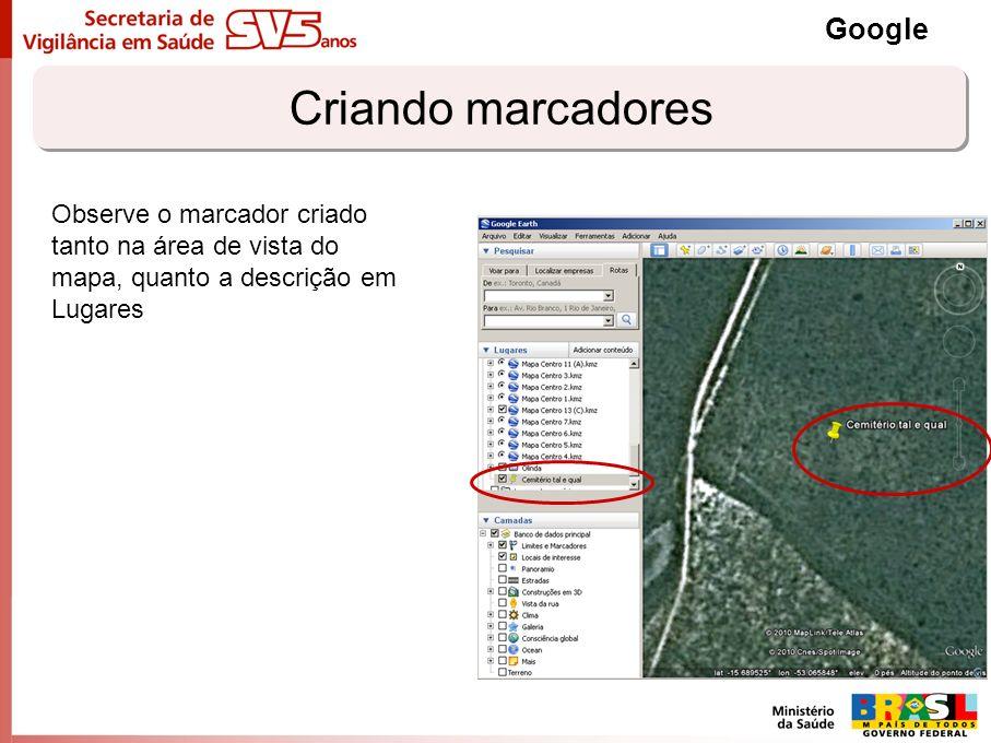 Criando marcadores Google Observe o marcador criado tanto na área de vista do mapa, quanto a descrição em Lugares