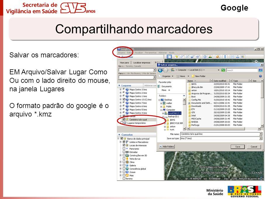 Compartilhando marcadores Google Salvar os marcadores: EM Arquivo/Salvar Lugar Como Ou com o lado direito do mouse, na janela Lugares O formato padrão
