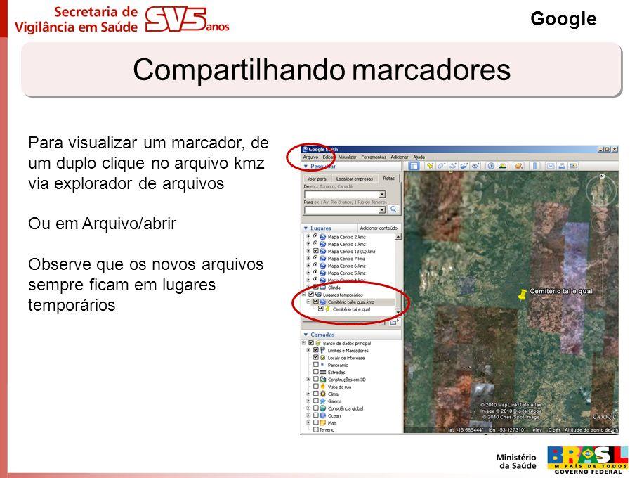 Compartilhando marcadores Google Para visualizar um marcador, de um duplo clique no arquivo kmz via explorador de arquivos Ou em Arquivo/abrir Observe