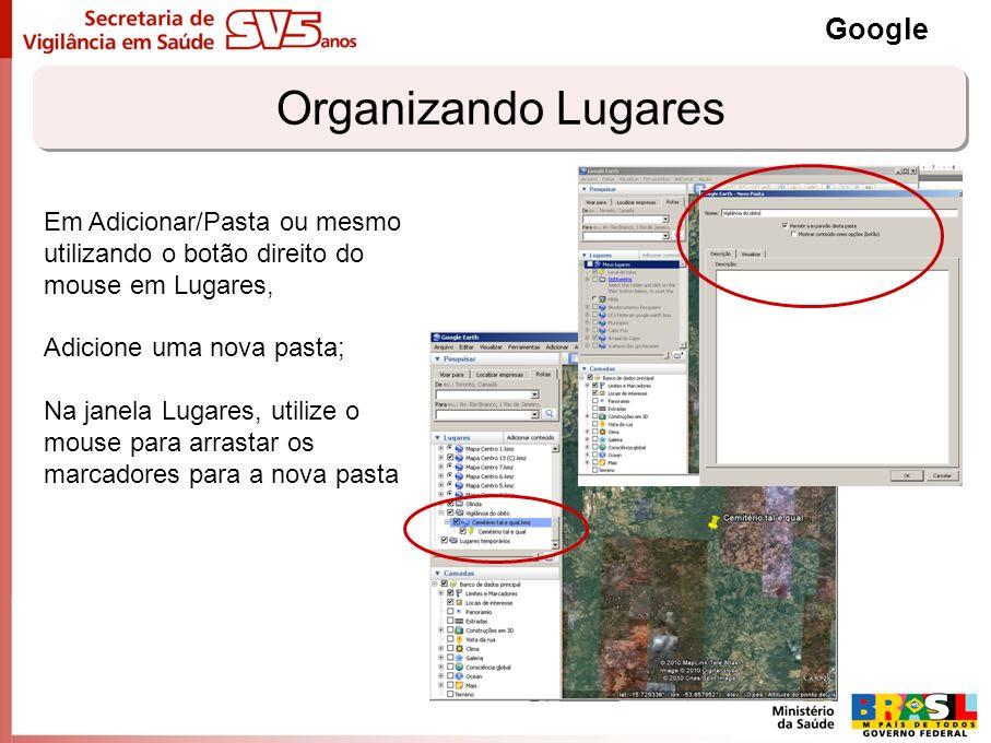 Organizando Lugares Google Em Adicionar/Pasta ou mesmo utilizando o botão direito do mouse em Lugares, Adicione uma nova pasta; Na janela Lugares, uti