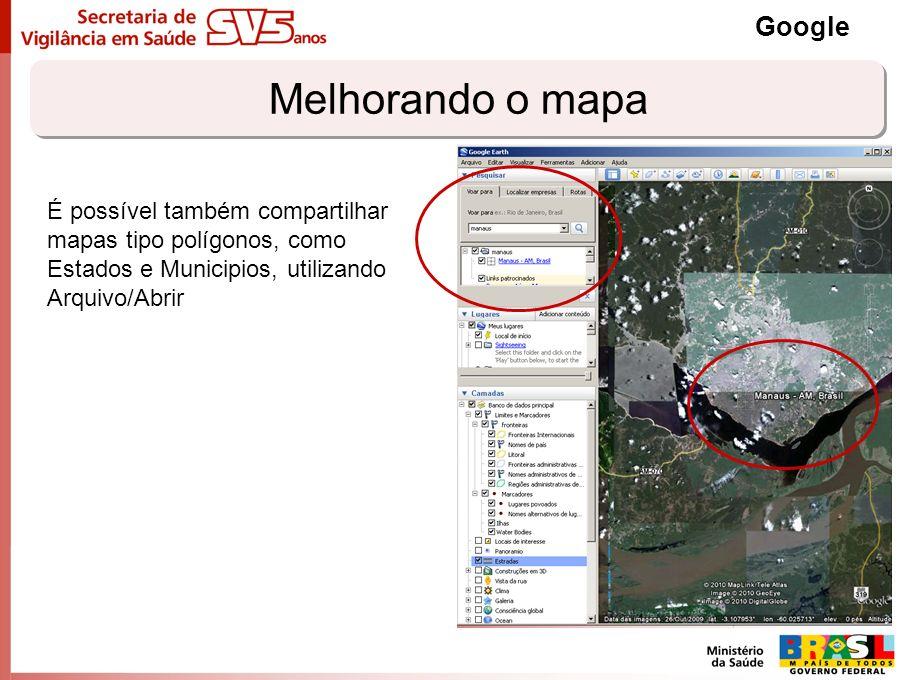 Melhorando o mapa Google É possível também compartilhar mapas tipo polígonos, como Estados e Municipios, utilizando Arquivo/Abrir