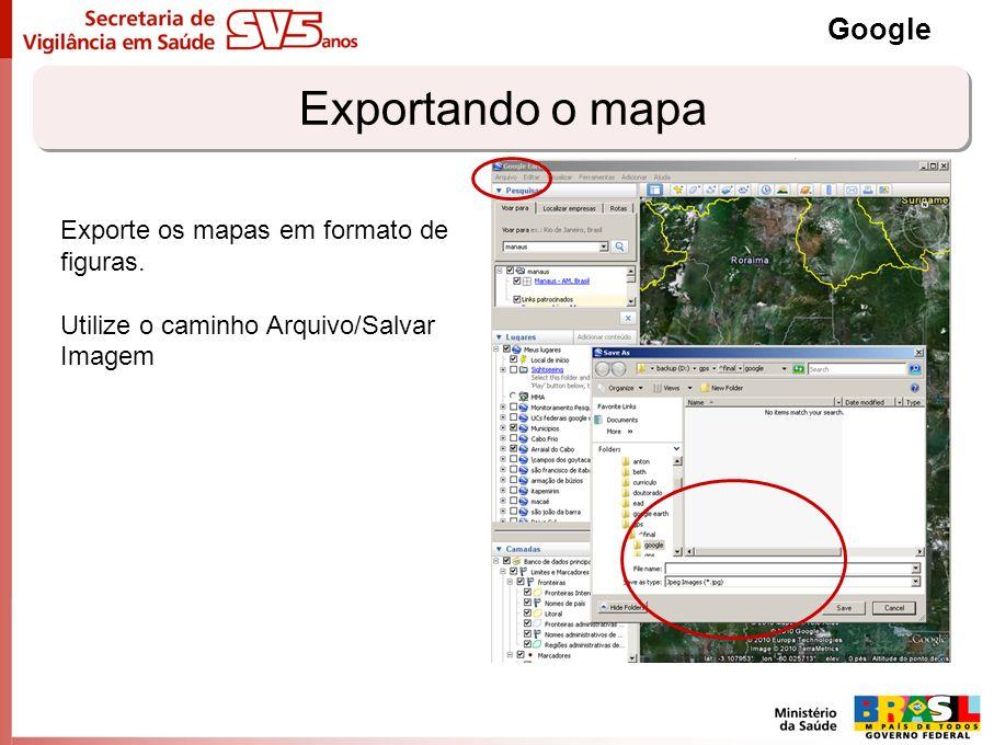 Exportando o mapa Google Exporte os mapas em formato de figuras. Utilize o caminho Arquivo/Salvar Imagem