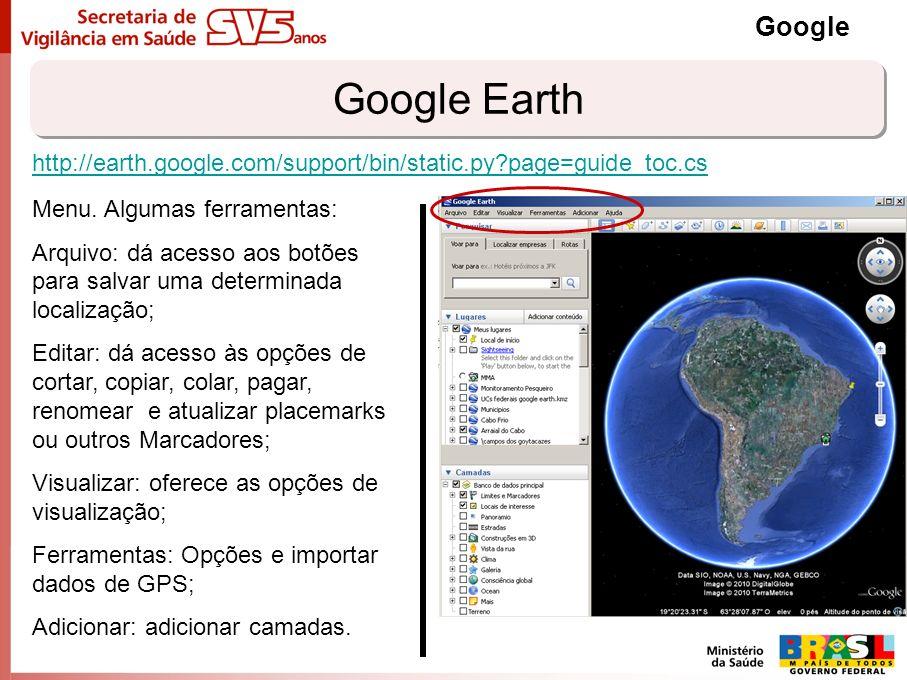 Google Earth Google Menu. Algumas ferramentas: Arquivo: dá acesso aos botões para salvar uma determinada localização; Editar: dá acesso às opções de c