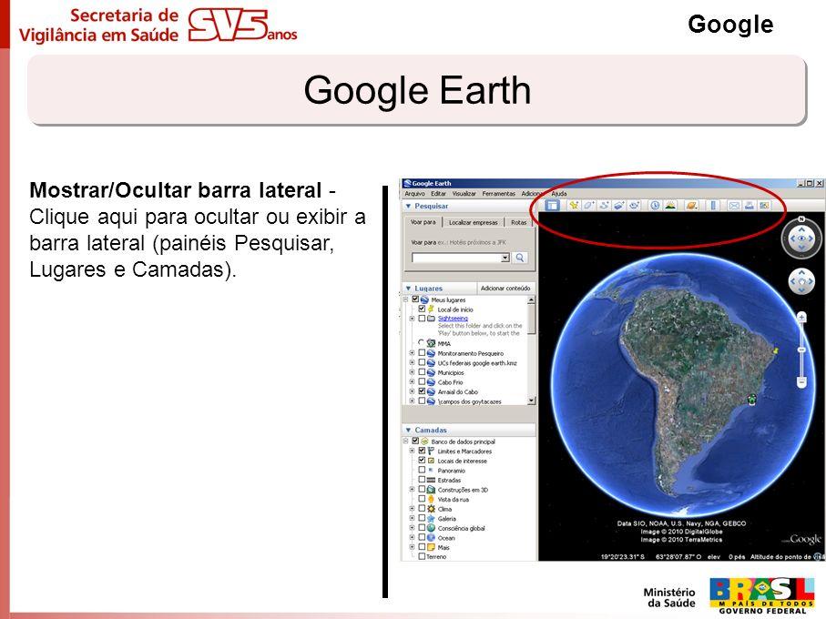 Google Earth Google Mostrar/Ocultar barra lateral - Clique aqui para ocultar ou exibir a barra lateral (painéis Pesquisar, Lugares e Camadas).