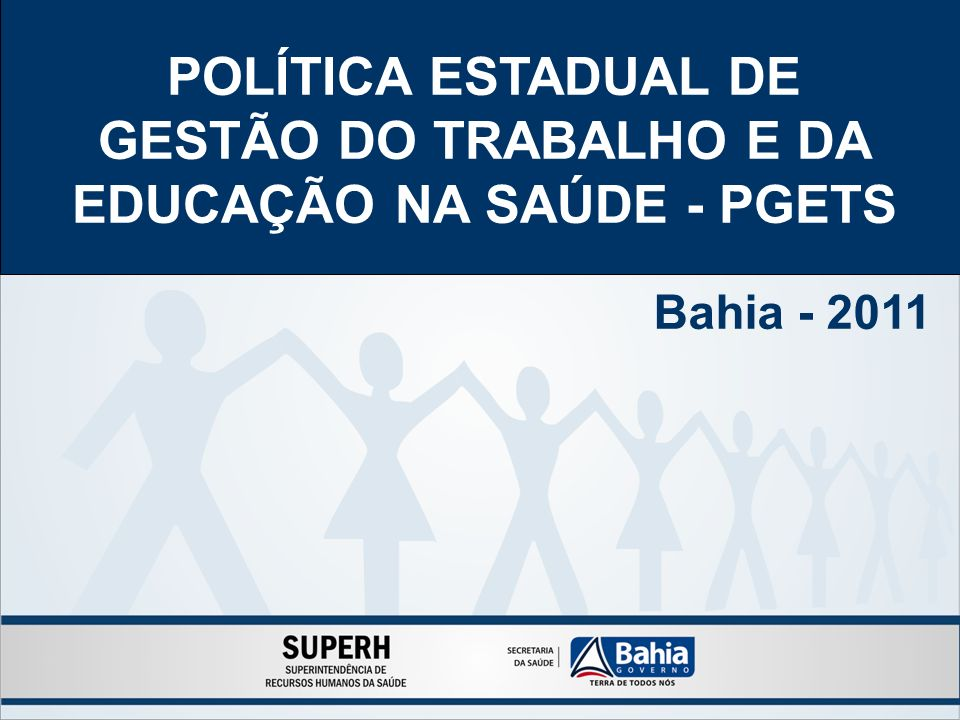 POLÍTICA ESTADUAL DE GESTÃO DO TRABALHO E DA EDUCAÇÃO NA SAÚDE - PGETS Bahia - 2011
