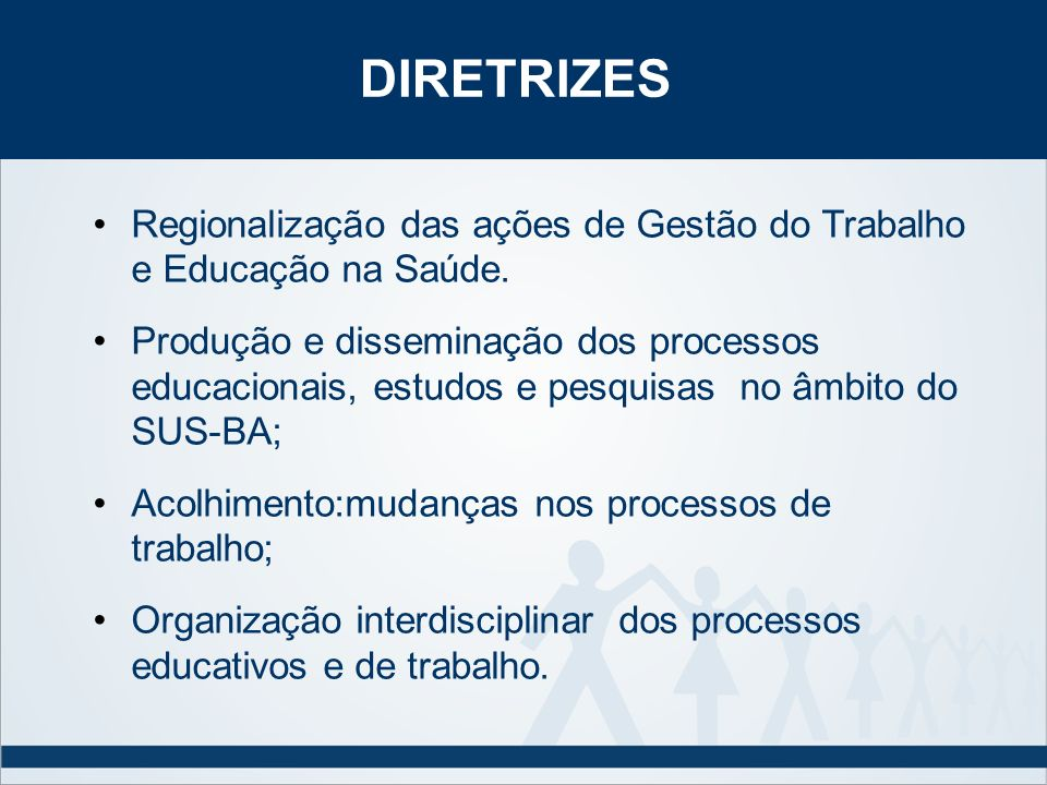 DIRETRIZES Regionalização das ações de Gestão do Trabalho e Educação na Saúde. Produção e disseminação dos processos educacionais, estudos e pesquisas