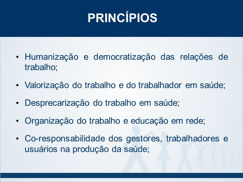 Valorização do trabalho e do trabalhador em saúde; Desprecarização do trabalho em saúde; Organização do trabalho e educação em rede; Co-responsabilida
